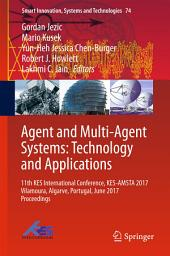 Agent and Multi-Agent Systems: Technology and Applications: 11th KES International Conference, KES-AMSTA 2017 Vilamoura, Algarve, Portugal, June 2017 Proceedings