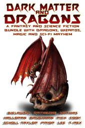 Dark Matter & Dragons: A Fantasy and Science Fiction Bundle with Dragons and Elves, Wizards and Magic; presented by The Dragon Writers Collective