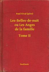 Les-Belles-de-nuit ou Les Anges de la famille -: Volume2