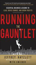 Running The Gauntlet Essential Business Lessons To Lead Drive Change And Grow Profits Book PDF
