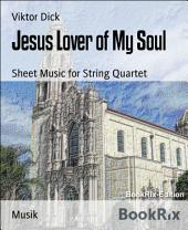 Jesus Lover of My Soul: Sheet Music for String Quartet