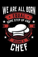 We Are All Born Equal Some Step Up and Become a Chef