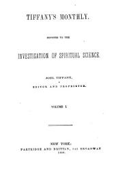 Tiffany's Monthly: Devoted to the Investigation of Spiritual Science, Volume 1