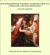 Die Doppelk_pfige Nymphe: Aufs_tze Ùber die Literatur und die Gegenwart