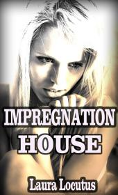 Impregnation House