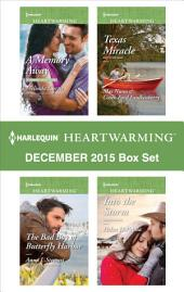 Harlequin Heartwarming December 2015 Box Set: A Memory Away\The Bad Boy of Butterfly Harbor\Texas Miracle\Into the Storm