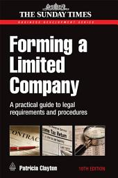 Forming a Limited Company: A Practical Guide to Legal Requirements and Procedures, Edition 10