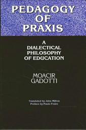 Pedagogy of Praxis: A Dialectical Philosophy of Education