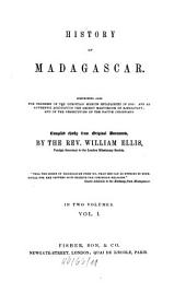 History of Madagascar: Comprising Also the Progress of the Christian Mission Established in 1818 ...