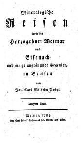 Mineralogische Reisen durch das Herzogthum Weimar und Eisenach und einige angränzende Gegenden: in Briefen, Band 2
