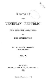 History of the Venetian republic: her rise, her greatness, and her civilization, Volume 4