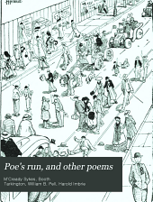 Poe's Run and Other Poems: Being the True and Authentic Narration of Certain Notable Games, Wherein are Set Forth Many Marvelous Good Deeds Wrought by the Princeton Team : All Done Into Verse in the Vulgar Tongue : to which is Appended The Book of the Chronicles of the Elis