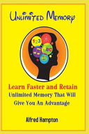 Unlimited Memory   Learn Faster and Retain Unlimited Memory That Will Give You an Advantage Book