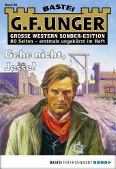 G. F. Unger Sonder-Edition 80 - Western: Gehe nicht, Jesse!
