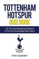 Tottenham Hotspur Quiz Book: 101 Questions about Spurs