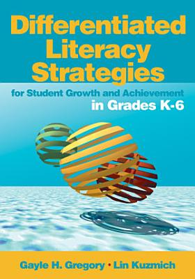 Differentiated Literacy Strategies for Student Growth and Achievement in Grades K 6
