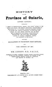 History of the Province of Ontario, (Upper Canada.): Containing a Sketch of Franco-Canadian History,--the Bloody Battles of the French and Indians,--the American Revolution, Including Biographies of Prominent First Settlers. And the Census of 1871