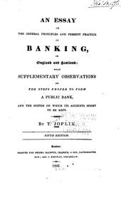 An essay on the general principles and present practice of banking, in England and Scotland: with supplementary observations on the steps proper to form a public bank, and the system on which its accounts ought to be kept