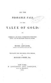 On the probable fall in the value of gold: the commercial and social consequences which may ensue, and the measures which it invites