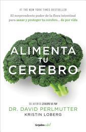 Alimenta tu cerebro (Colección Vital): El sorprendente poder de la flora intestinal para sanar y proteger tu cerebro...