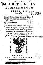 M. Val. Martialis Epigrammaton libri XV... aliquot etiam Epigrammatis recèns aucti, ac doctorum virorum praecipuè Hadriani Iunii scholijs illustratj