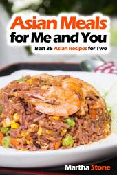 Asian Meals for Me and You: Best 35 Asian Recipes for Two