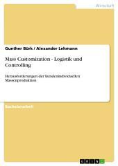 Mass Customization - Logistik und Controlling: Herausforderungen der kundenindividuellen Massenproduktion
