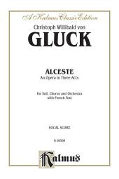 Alceste, An Opera in Three Acts: For Solo, Chorus/Choral and Orchestra with French Text (Vocal Score)