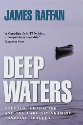 Deep Waters: Courage, Character and the Lake Timiskaming Canoeing Tragedy