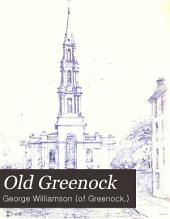Old Greenock: Embracing Sketches of Its Ecclesiastical, Educational, and Literary History from the Earliest Times to the Middle of the Nineteenth Century. 2nd series