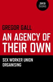 An Agency of Their Own: Sex Worker Union Organizing