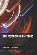 The Psychedelic Nietzsche