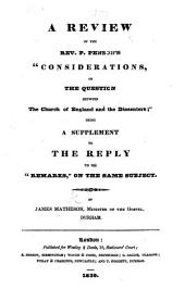 "A Review of ... P. Penson's ""Considerations on the question between the Church of England and the Dissenters""; being a Supplement to the Reply to his ""Remarks,"" on the same subject"