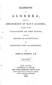 Elements of Algebra: Being an Abridgment of Day's Algebra, Adapted to the Capacities of the Young, and the Method of Instruction, in Schools and Academies
