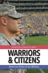 Warriors and Citizens: American Views of Our Military
