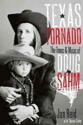 Texas Tornado: The Times and Music of Doug Sahm