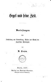 Hegel und seine Zeit: Vorlesungen über Entstehung und Entwickelung, Wesen und Werth der hegel'schen Philosophie
