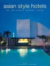 Asian Style Hotels: Bali, Java, Malaysia, Singapore, Thailand