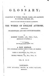A Glossary: Or, Collection of Words, Phrases, Names, and Allusions to Customs, Proverbs, Etc. : which Have Been Thought to Require Illustration in the Works of English Authors, Particularly Shakespeare and His Contemporaries, Volume 2