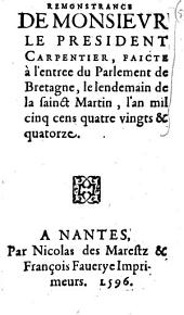 Remonstrance de monsievr le president Carpentier, faicte à l'entree du Parlement de Bretagne, le lendemain de la sainct Martin, l'an mil cinq cens quatre vingts & quatorze