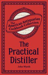 The Practical Distiller: Or, An Introduction to Making Whiskey, Gin, Brandy, Spirits, &c. &c.