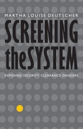 Screening the System: Exposing Security Clearance Dangers