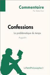 Confessions d'Augustin - La problématique du temps (Commentaire): Comprendre la philosophie avec lePetitPhilosophe.fr