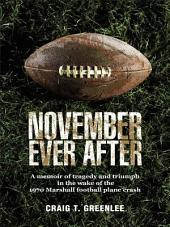 November Ever After: A Memoir of Tragedy and Triumph in the Wake of the 1970 Marshall Football Plane Crash