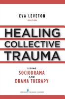 Healing Collective Trauma Using Sociodrama and Drama Therapy PDF