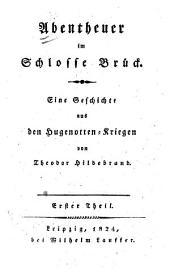 Abentheuer im Schlosse Brück: Eine Geschichte aus den Hugenotten-Kriegen, Band 1