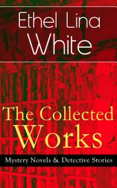 The Collected Works of Ethel Lina White: Mystery Novels & Detective Stories: Some Must Watch (The Spiral Staircase), Wax, The Wheel Spins (The Lady Vanishes), Step in the Dark, While She Sleeps, She Faded into Air, Fear Stalks the Village, Cheese