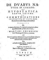 De Duabus Naturis In Christo: De Hypostatica Earum Unione: De Communicatione Idiomatum, Et Aliis Quaestionibus inde dependentibus Libellus