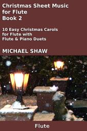 Flute: Christmas Sheet Music For Flute - Book 2: 10 Easy Christmas Carols For Flute With Flute & Piano Duets