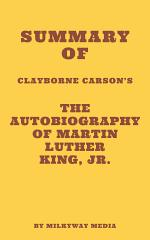 Summary of Clayborne Carson's The Autobiography of Martin Luther King, Jr.